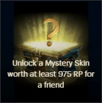 Unlock a Mystery Skin worth at least 975 RP for a friend
